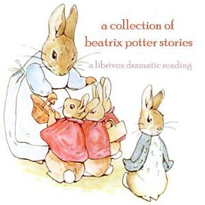Collection of Beatrix Potter Stories (Version 2 Dramatic Reading)