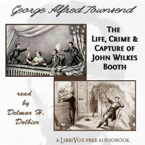 Life, Crime, and Capture of John Wilkes Booth