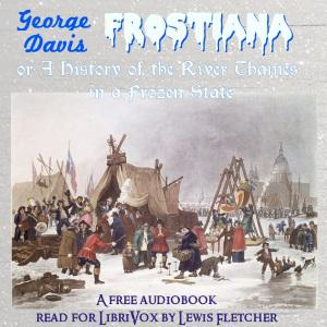 Frostiana: or a history of the River Thames in a frozen state