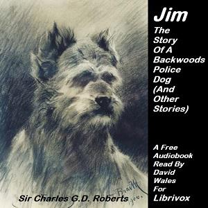 Jim The Story Of A Backwoods Police Dog (And Other Stories)