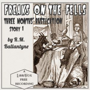 Freaks on the Fells: Three Months' Rustication, Story 1
