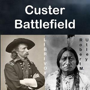 Custer Battlefield: A History And Guide To The Battle Of The Little Bighorn