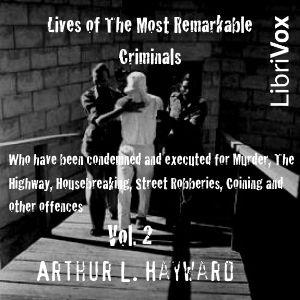 Lives Of The Most Remarkable Criminals Who have been Condemned and Executed for Murder, the Highway, Housebreaking, Street Robberies, Coining or other offences Vol 2