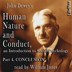 Human Nature and Conduct - Part 4 Conclusion