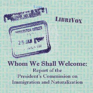 Whom We Shall Welcome: Report of the President's Commission on Immigration and Naturalization