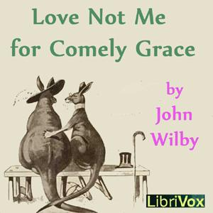 Love not me for comely grace