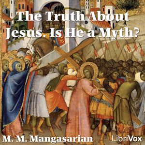 Truth About Jesus.  Is He a Myth?