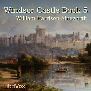 Windsor Castle, Book 5