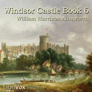 Windsor Castle, Book 6