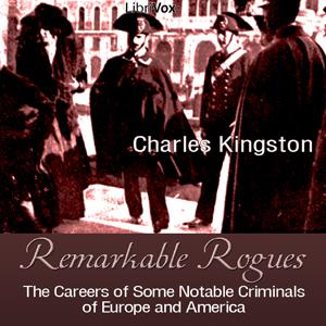 Remarkable Rogues: The Careers of Some Notable Criminals of Europe and America