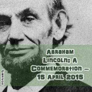 Abraham Lincoln:  A Commemoration – 15 April 2015